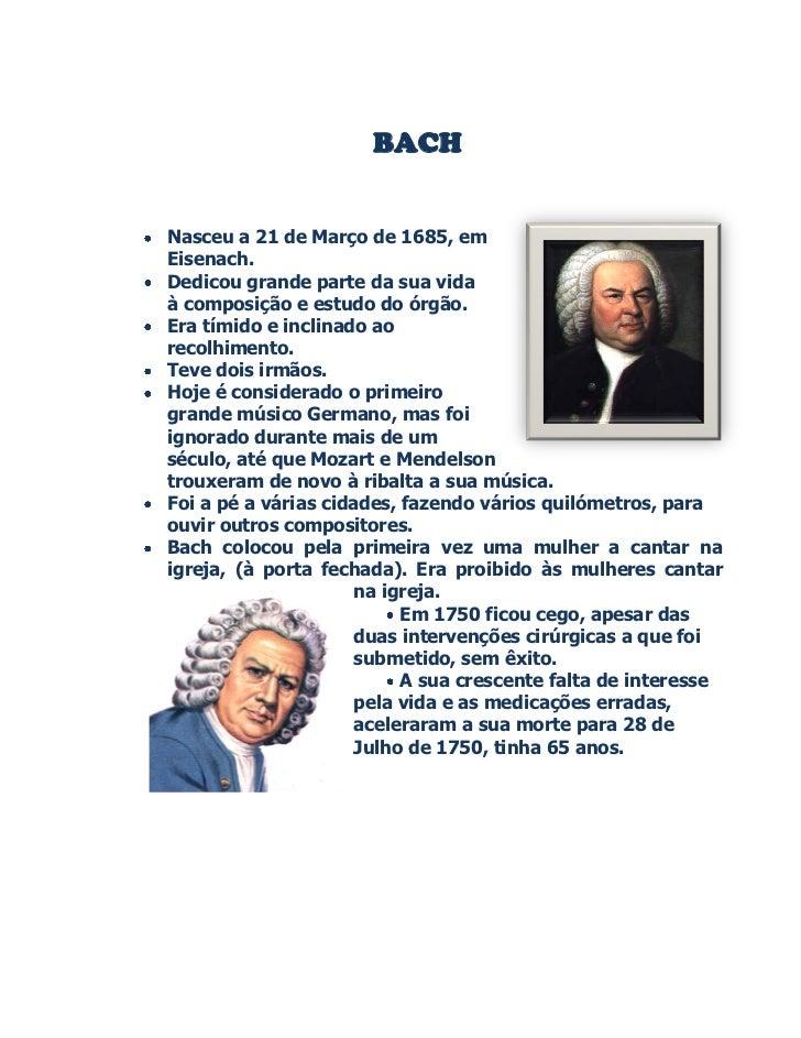 BACHNasceu a 21 de Março de 1685, emEisenach.Dedicou grande parte da sua vidaà composição e estudo do órgão.Era tímido e i...