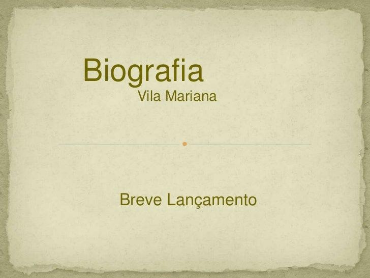Biografia    Vila Mariana  Breve Lançamento