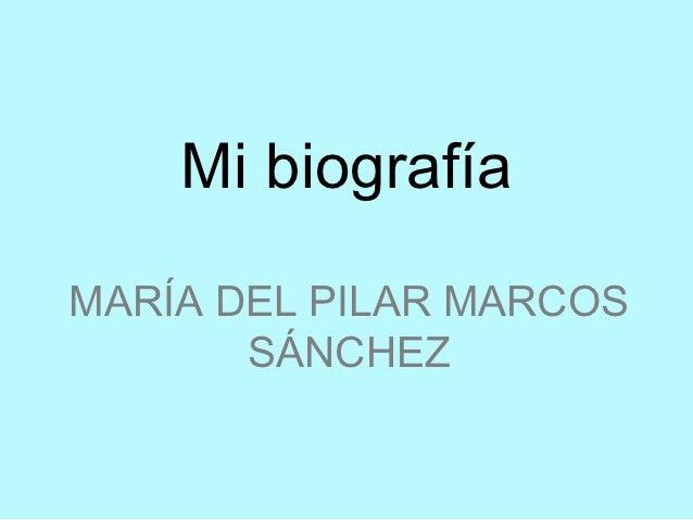 Mi biografíaMARÍA DEL PILAR MARCOS       SÁNCHEZ