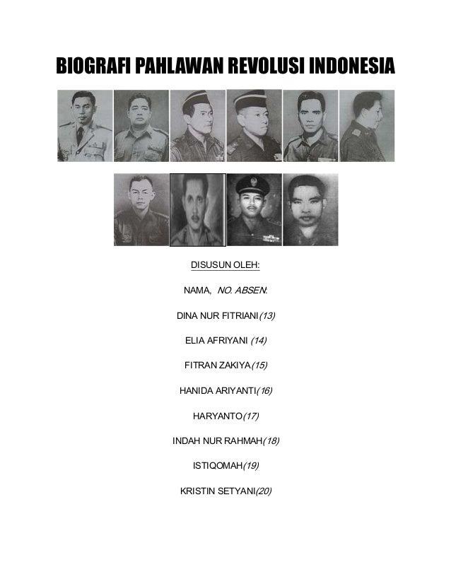 BIOGRAFI PAHLAWAN REVOLUSI INDONESIA DISUSUN OLEH: NAMA, NO. ABSEN: DINA NUR FITRIANI(13) ELIA AFRIYANI (14) FITRAN ZAKIYA...