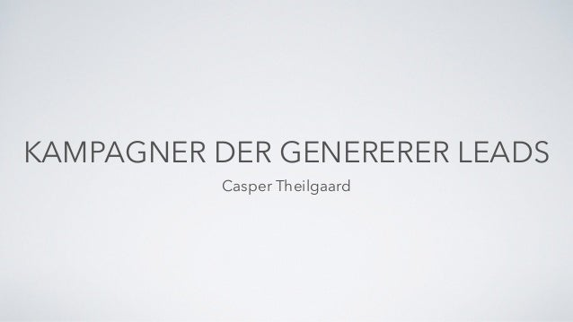 KAMPAGNER DER GENERERER LEADS Casper Theilgaard