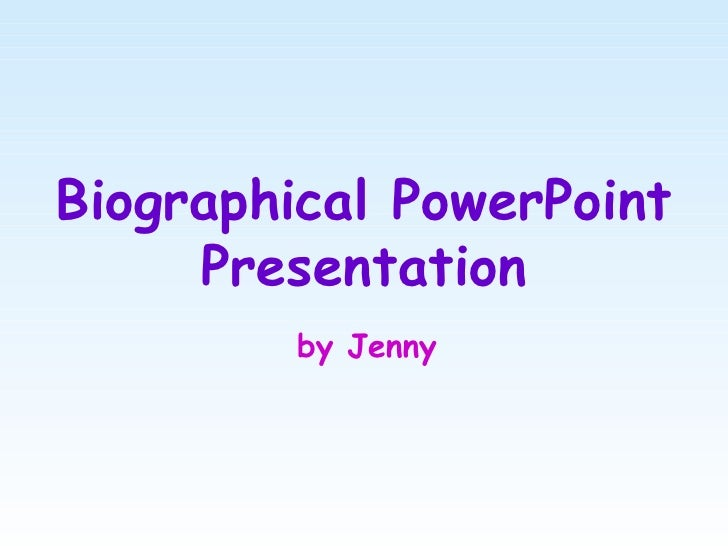 Biographical PowerPoint Presentation by Jenny