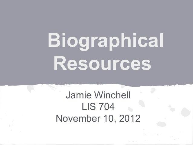 BiographicalResourcesJamie WinchellLIS 704November 10, 2012