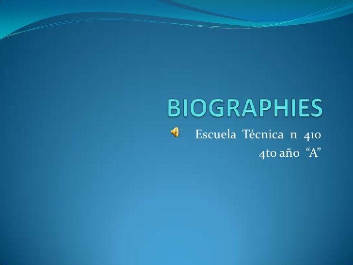 "BIOGRAPHIES<br />EscuelaTécnica  n  410<br />4to año  ""A""<br />"
