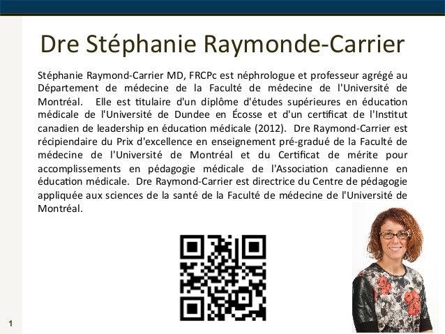 Dre  Stéphanie  Raymonde-‐Carrier   1 Stéphanie  Raymond-‐Carrier  MD,  FRCPc  est  néphrologue  et  ...
