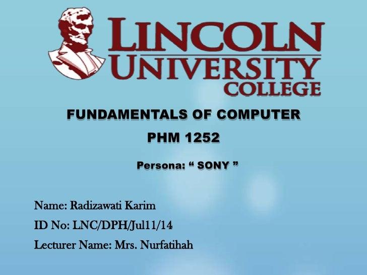 "FUNDAMENTALS OF COMPUTER                     PHM 1252                   Persona: "" SONY ""Name: Radizawati KarimID No: LNC/..."