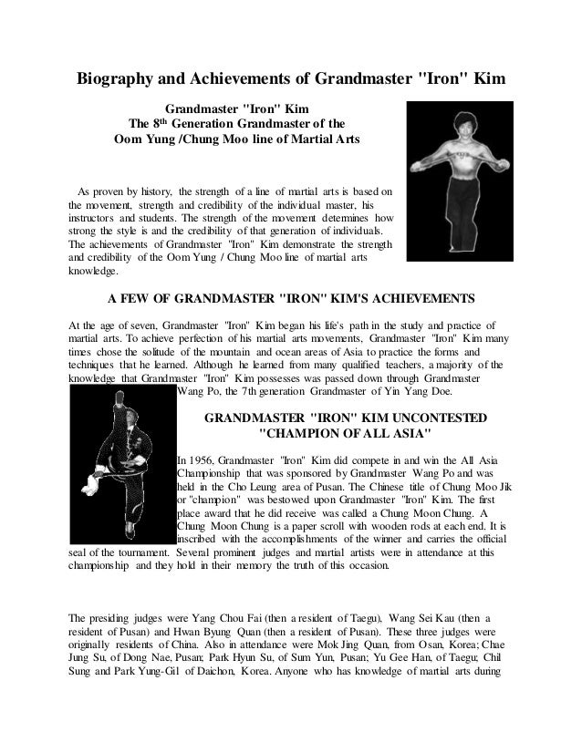 "Biography and Achievements of Grandmaster ""Iron"" Kim Grandmaster ""Iron"" Kim The 8th Generation Grandmaster of the Oom Yung..."