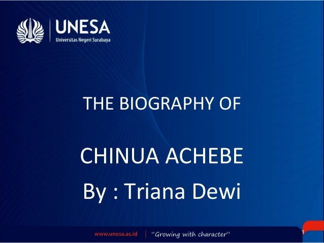 THE BIOGRAPHY OFCHINUA ACHEBEBy : Triana Dewi                   1