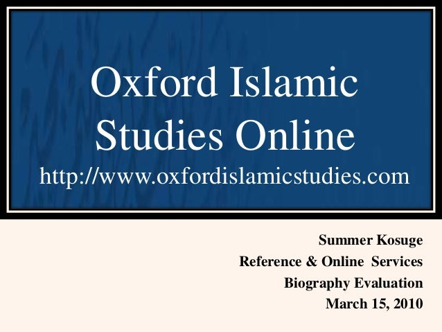 Summer Kosuge Reference & Online Services Biography Evaluation March 15, 2010 Oxford Islamic Studies Online http://www.oxf...