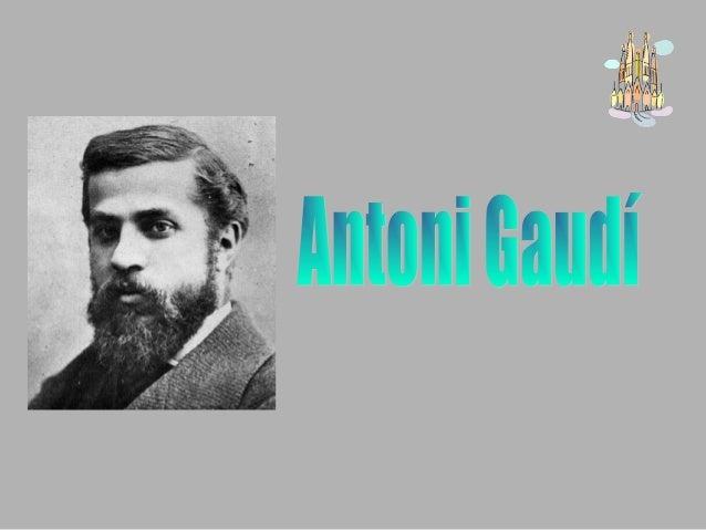 Antoni Gaudí wasborn in 1852 in Reus,in the province ofTarragona. AntoniaCornet and FranciscoGaudi had fivechildren, the l...