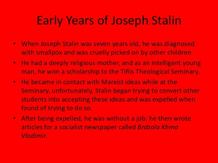 the life of joseph stalin As young joseph grows up, georgia's romantic folklore and anti-russian  traditions capture  david reynolds describes stalin's life as a bolshevik bank  robber.
