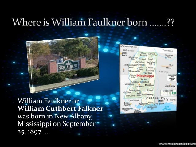 a biography of william faulkner William faulkner biography, quotes, multimedia, & teacher resources faulkner link to plantation diary discovered, the diary of francis terry leak and their connection to the work of william faulkner.