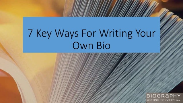7 Key Ways For Writing Your Own Bio