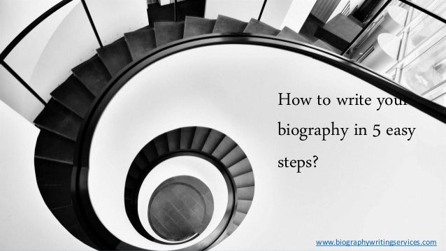 How to write your biography in 5 easy steps? www.biographywritingservices.com