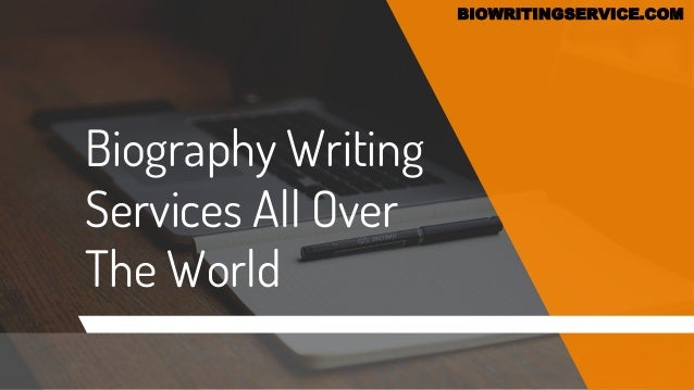 Biography Writing Services All Over The World BIOWRITINGSERVICE.COM