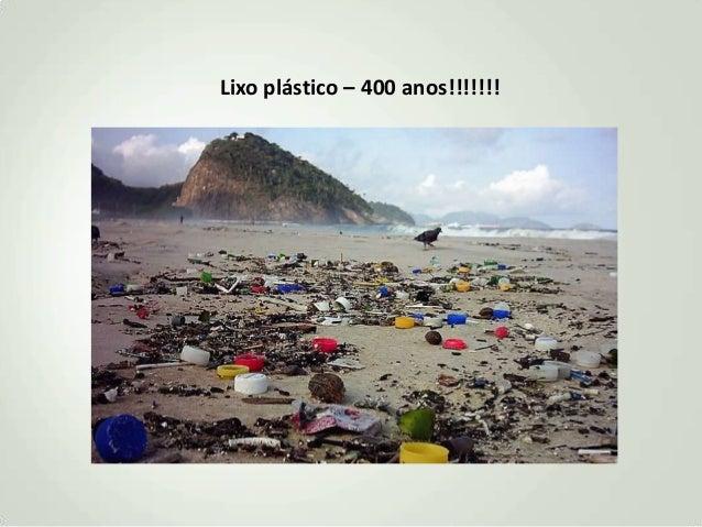 Lixo plástico – 400 anos!!!!!!!