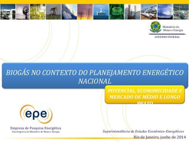 BIOGÁS NO CONTEXTO DO PLANEJAMENTO ENERGÉTICO NACIONAL Empresa de Pesquisa Energética Uma Empresa do Ministério de Minas e...