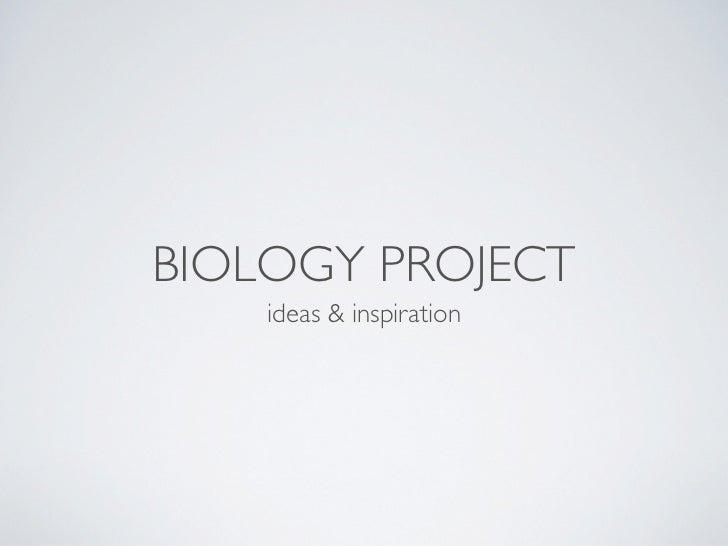 BIOLOGY PROJECT    ideas & inspiration