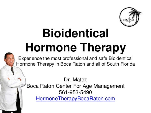 Bioidentical Hormone Therapy Experience the most professional and safe Bioidentical Hormone Therapy in Boca Raton and all ...
