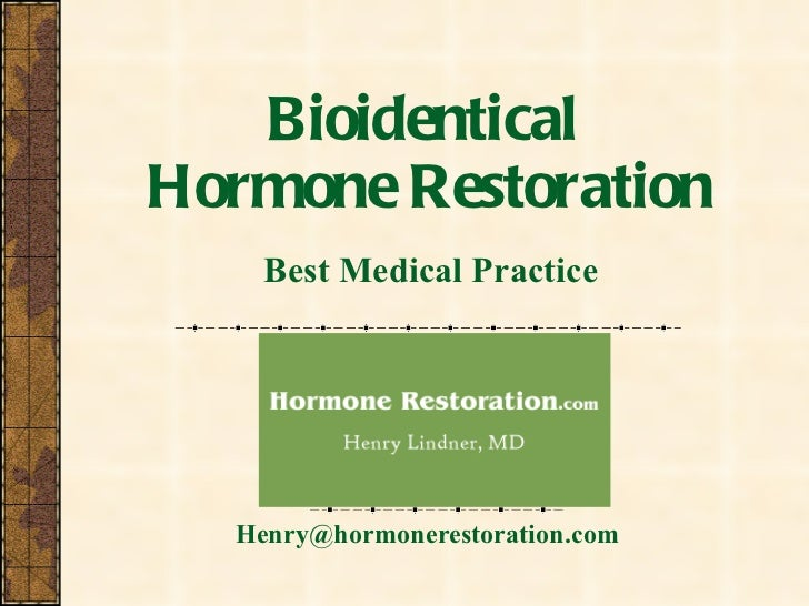 Bioidentical  Hormone Restoration Best Medical Practice Henry@hormonerestoration.com