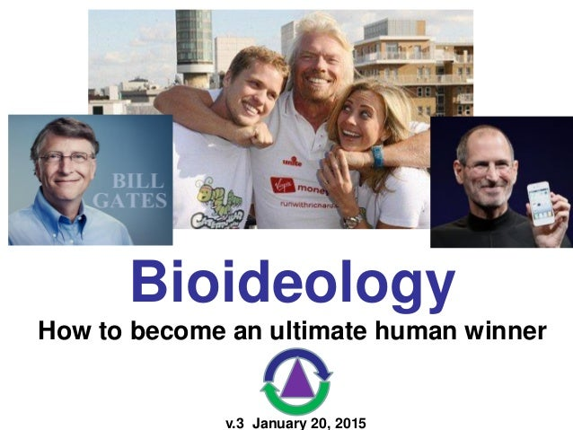 v.3 January 20, 2015 Bioideology How to become an ultimate human winner