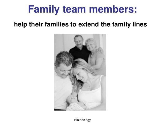Bioideology Family team members: help their families to extend the family lines