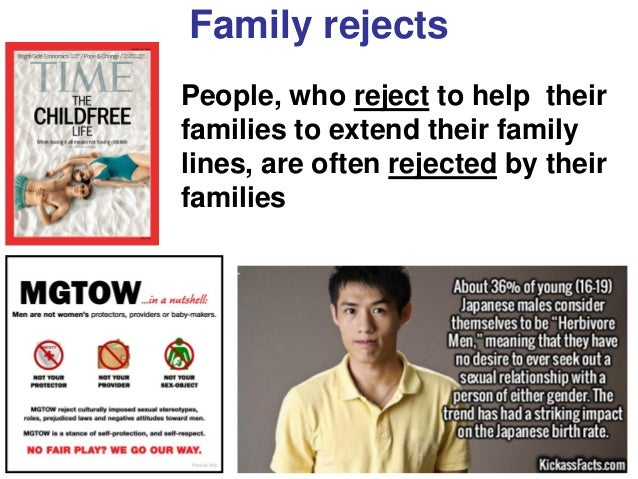 Bioideology Family rejects People, who reject to help their families to extend their family lines, are often rejected by t...