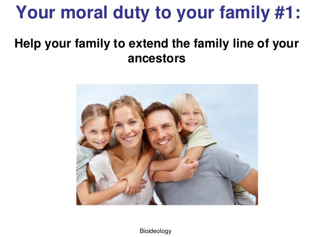 Your moral duty to your family #1: Help your family to extend the family line of your ancestors Bioideology