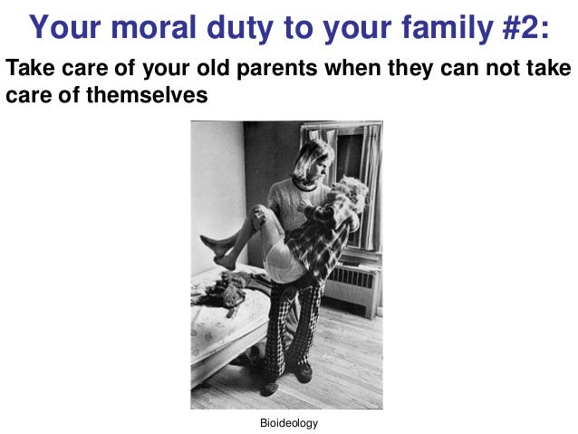 Bioideology Your moral duty to your family #2: Take care of your old parents when they can not take care of themselves