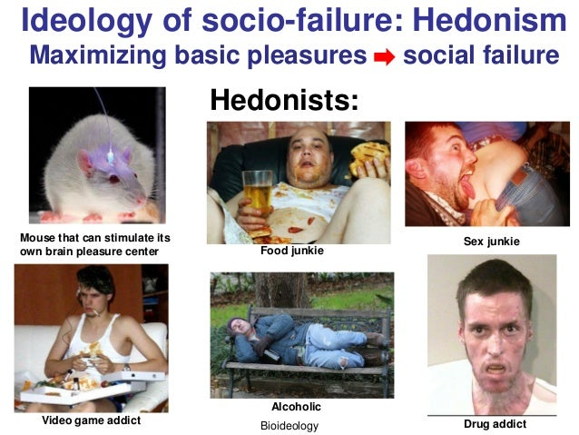 Bioideology Ideology of socio-failure: Hedonism Maximizing basic pleasures social failure Hedonists: Mouse that can stimul...