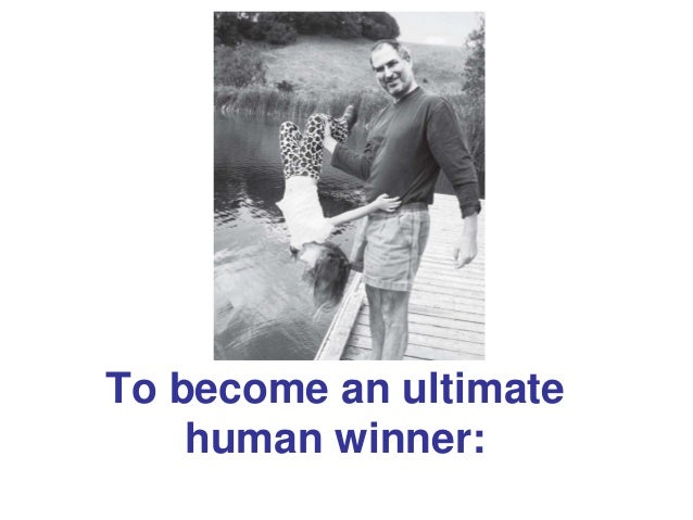 To become an ultimate human winner: