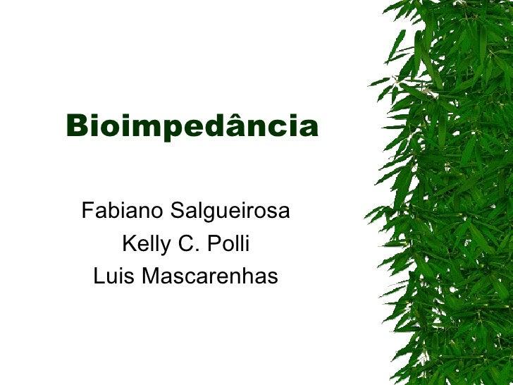 Bioimpedância Fabiano Salgueirosa Kelly C. Polli Luis Mascarenhas