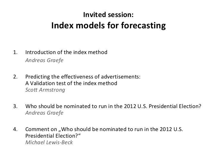 Invited session: Index models for forecasting <ul><li>Introduction of the index method </li></ul><ul><li>Andreas Graefe </...