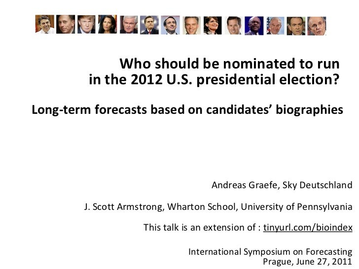 Who should be nominated to run  in the 2012 U.S. presidential election?  Long-term forecasts based on candidates' biograph...