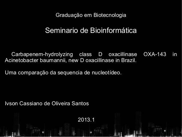 Graduação em Biotecnologia Seminario de Bioinformática Carbapenem-hydrolyzing class D oxacillinase OXA-143 in Acinetobacte...