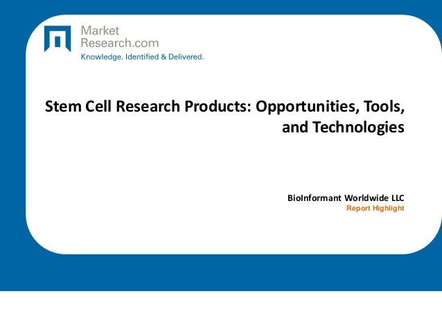 Stem Cell Research Products: Opportunities, Tools, and Technologies BioInformant Worldwide LLC Report Highlight