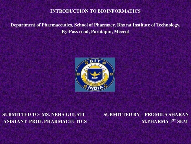 INTRODUCTION TO BIOINFORMATICS  Department of Pharmaceutics, School of Pharmacy, Bharat Institute of Technology,          ...