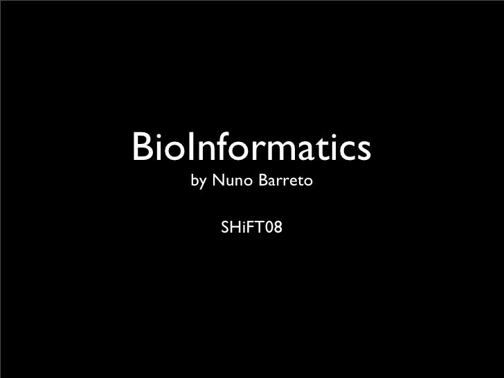 BioInformatics    by Nuno Barreto        SHiFT08