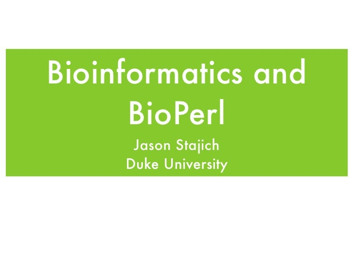 Bioinformatics and       BioPerl       Jason Stajich      Duke University