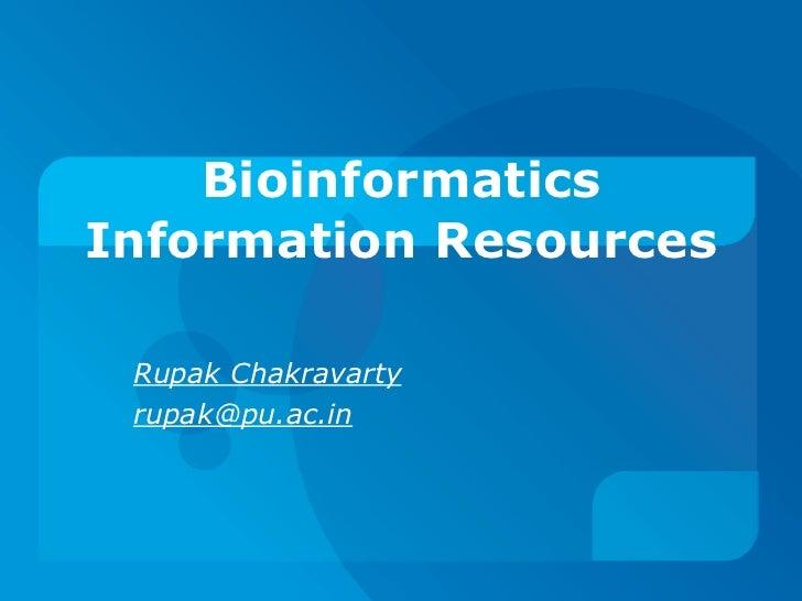 Bioinformatics Information Resources Rupak Chakravarty [email_address]