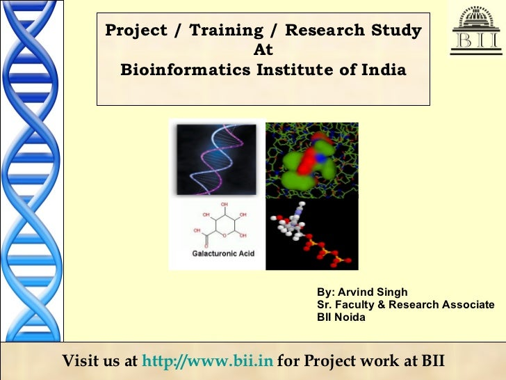 Project / Training / Research Study At Bioinformatics Institute of India By: Arvind Singh Sr. Faculty & Research Associate...