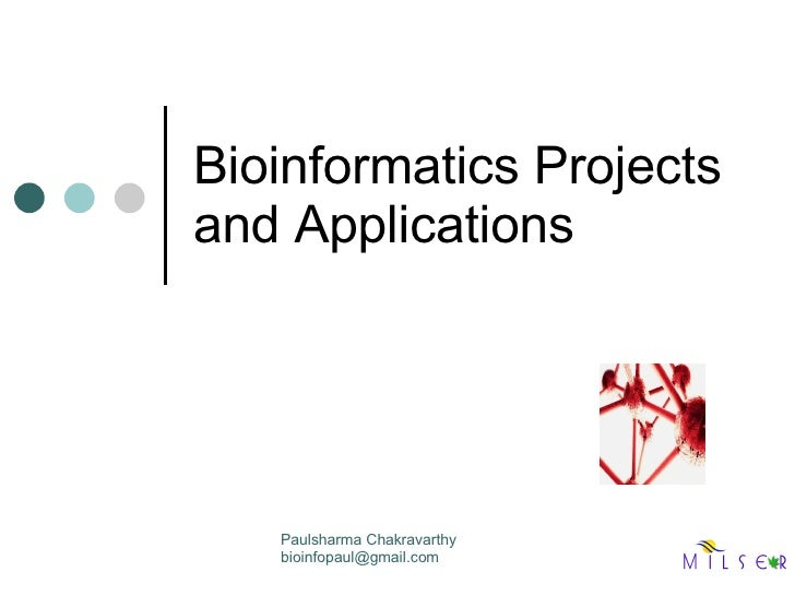 Bioinformatics Projects  and Applications Paulsharma Chakravarthy [email_address]