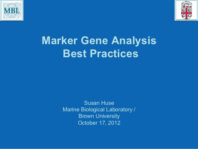 Marker Gene Analysis   Best Practices           Susan Huse   Marine Biological Laboratory /         Brown University      ...