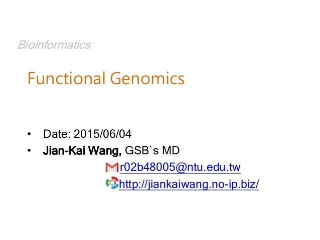 Bioinformatics Functional Genomics • Date: 2015/06/04 • Jian-Kai Wang, GSB`s MD r02b48005@ntu.edu.tw http://jiankaiwang.no...