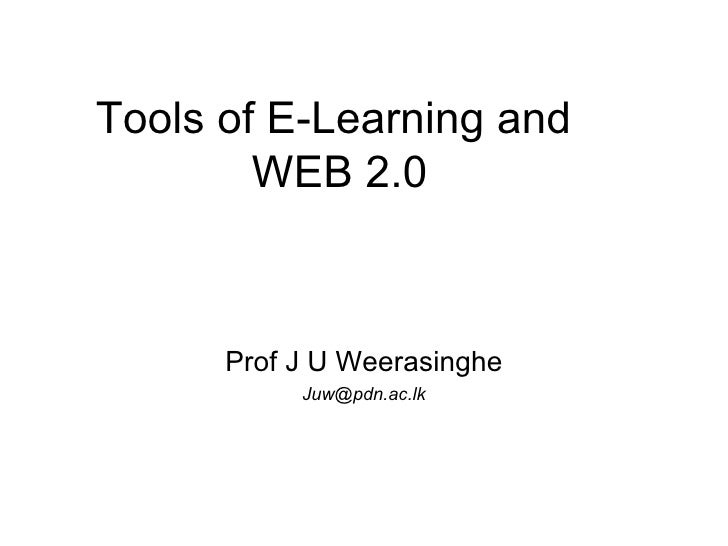 Tools of E-Learning and  WEB 2.0 Prof J U Weerasinghe [email_address]