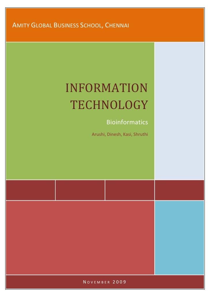 Amity Global Business School, ChennaiINFORMATION TECHNOLOGYBioinformaticsArushi, Dinesh, Kasi, ShruthiNovember 2009<br />B...