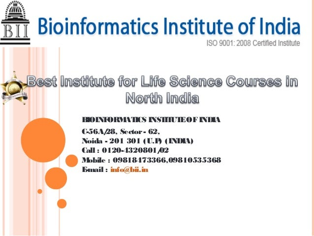 BIOINFORM ICS INST UT OF INDIA         AT       IT EC-56A/ Sector - 62,        28,Noida - 201 301 (U.P) (INDIA)Call : 0120...