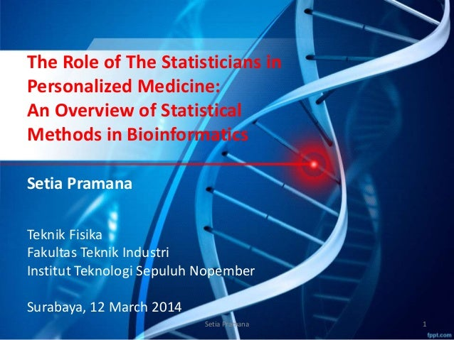 The Role of The Statisticians in Personalized Medicine: An Overview of Statistical Methods in Bioinformatics Setia Pramana...