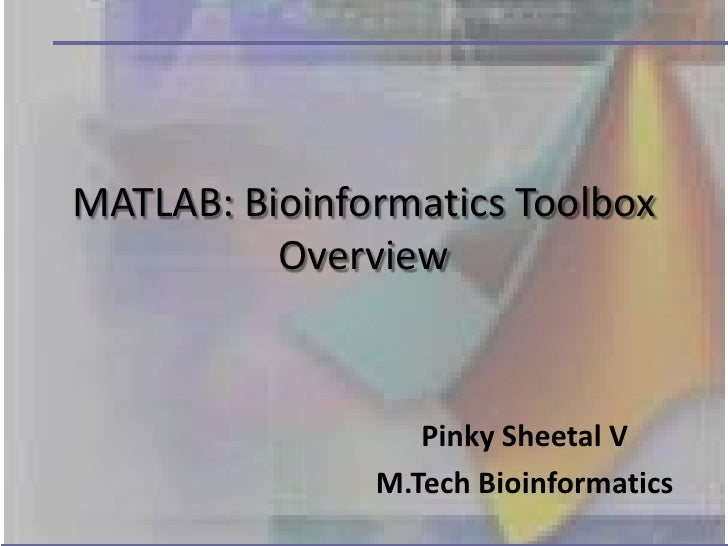 MATLAB: Bioinformatics Toolbox          Overview                  Pinky Sheetal V               M.Tech Bioinformatics