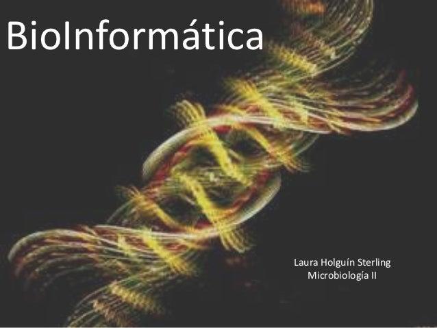 BioInformática                 Laura Holguín Sterling                    Microbiología II